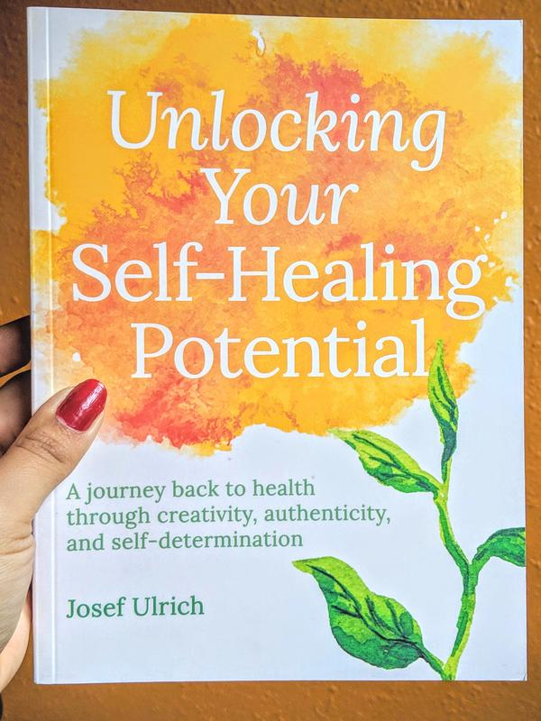 Unlocking Your Self-Healing Potential: A Journey Back to Health Through Creativity, Authenticity and Self-determination