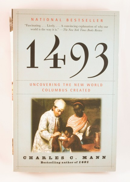 1493 Uncovering the New World Columbus Created by Charles C. Mann