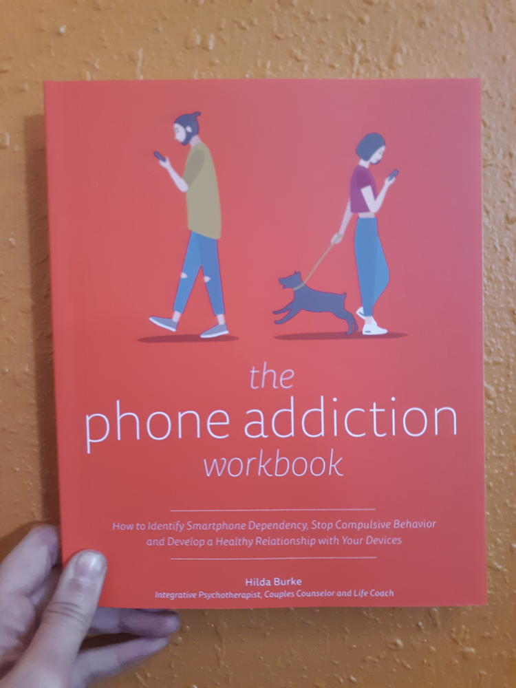 Phone Addiction Workbook: How to Identify Smartphone Dependency, Stop Compulsive Behavior and Develop a Healthy Relationship with Your Devices