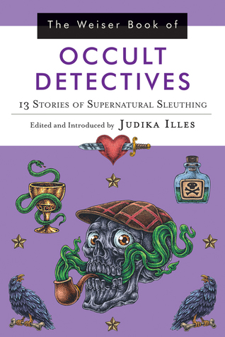 Weiser Book of Occult Detectives: 13 Stories of Supernatural Sleuthing, The edited by Judika Illes [The Skull of Sherlock Holmes smokes a cthulhu-pipe]