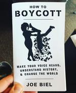 How to Boycott: Make Your Voice Heard, Understand History, & Change the World