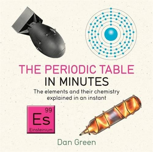 Periodic Table in Minutes: The Elements and their Chemistry Explained in an Instant, The
