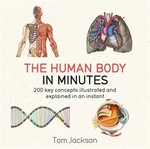 The Human Body in Minutes: 200 Key Concepts Illustrated and Explained in an Instant