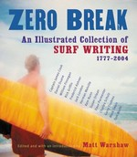 Zero Break: An Illustrated Collection of Surf Writing 1777-2004