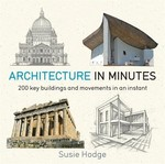 Architecture in Minutes: 200 Key Buildings and Movements in an Instant