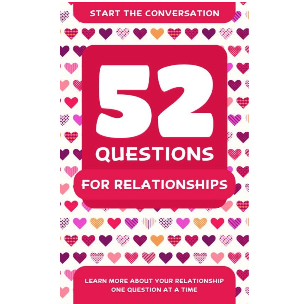 52 Questions for Relationships: Learn More About Your Relationship One Question At A Time