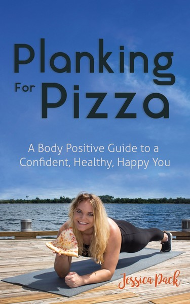 Planking for Pizza: A Body Positive Guide to a Confident, Healthy, Happy You (slightly damaged)