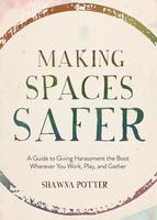 Making Spaces Safer: A Pocket Guide and Paperback: A Guide to Giving Harassment the Boot Wherever You Work, Play, and Gather