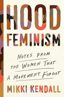 Hood Feminism: Notes from the Women That a Movement Forgot
