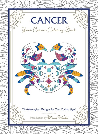 Cancer: Your Cosmic Coloring Book—24 Astrological Designs for Your Zodiac Sign!