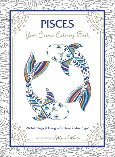 Pisces: Your Cosmic Coloring Book—24 Astrological Designs for Your Zodiac Sign!
