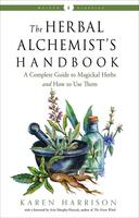 Herbal Alchemist's Handbook, The: A Complete Guide to Magickal Herbs and How to Use Them