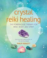 Crystal Reiki Healing: The Powerhouse Therapy for Mind, Body, and Spirit