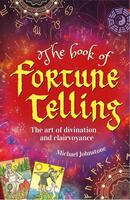 The Book of Fortune Telling: The Art of Divination and Clairvoyance