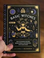 Basic Witches: How to Summon Success, Banish Drama, and Raise Hell with Your Coven