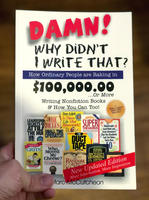 Damn! Why Didn't I Write That?: How Ordinary People Are Raking in $100,000.00... or More Writing Nonfiction Books & How You Can Too!(2nd Edition)