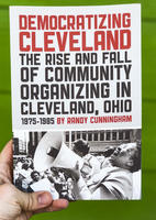 Democratizing Cleveland: The Rise and Fall of Community Organizing in Cleveland, Ohio