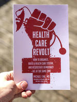 Health Care Revolt: How to Organize, Build a Health Care System, and Resuscitate Democracy—All at the Same Time
