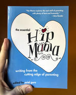 The Essential Hip Mama: Writing from the Cutting Edge of Parenting