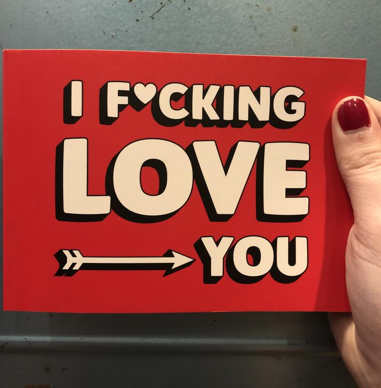 I F♥cking Love You: Real and Relatable Ways to Be F*cking Romantic