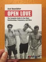 Open Love: The Complete Guide to Gay Open Relationships, Polyamory, and More