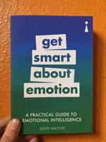 A Practical Guide to Emotional Intelligence: Get Smart About Emotion