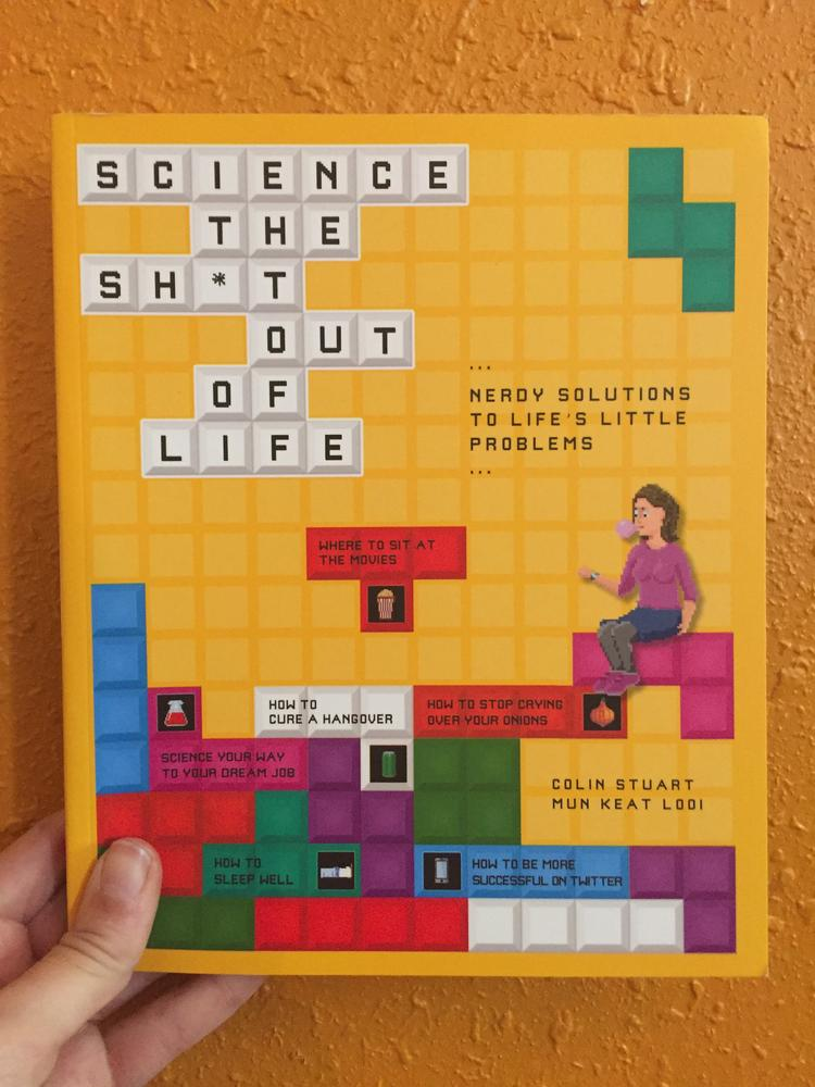 Science the Shit Out of Life: Nerdy Solutions to Life's Little Problems