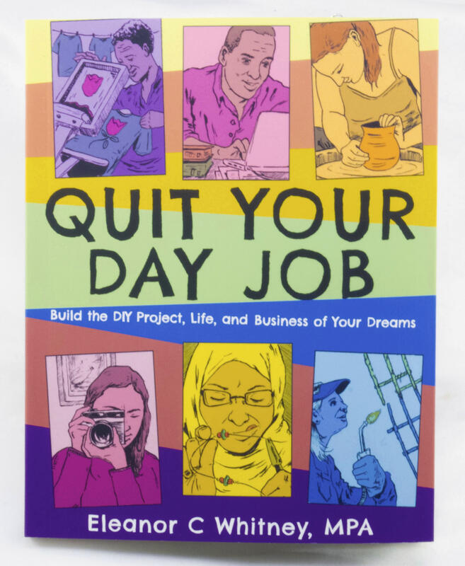 Quit Your Day Job: Build the DIY Project, Life, and Business of Your Dreams