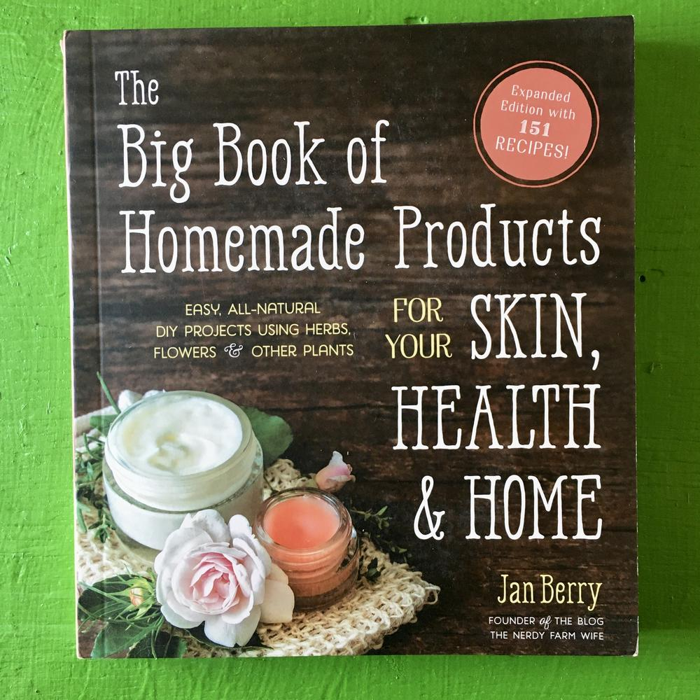The Big Book of Homemade Products for Your Skin, Health, and Home: Easy, All-Natural DIY Projects Using Herbs, Flowers, and Other Plants