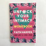 Unfuck Your Intimacy Workbook: Using Science for Better Dating, Sex, and Relationships