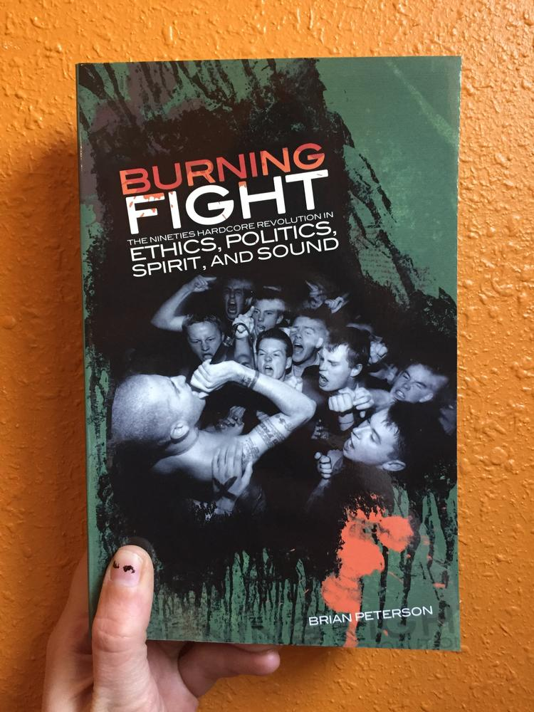 Burning Fight: The Nineties Hardcore Revolution In Ethics, Politics, Spirit, And Sound by Brian Peterson