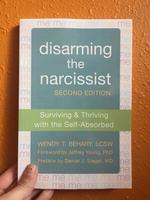 Disarming the Narcissist: Surviving and Thriving with the Self-Absorbed (2nd Edition)