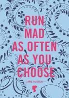 Run Mad as Often as You Choose: A Jane Austen Notebook