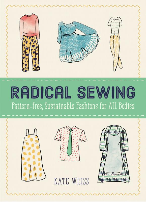 Radical Sewing: Pattern-Free, Sustainable Fashions for All Bodies