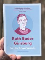 Ruth Bader Ginsburg: In Her Own Words