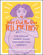 Why Did No One Tell Me This?: The Doulas' Honest Guide for Expectant Parents