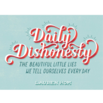 Daily Dishonesty: The Beautiful Little Lies We Tell Ourselves Every Day