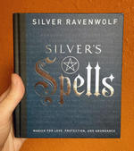 Silver's Spells: Magick for Love, Protection, and Abundance