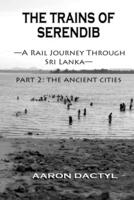 Trains of Serendib #2: The Ancient Cities (A Rail Journey through Sri Lanka)