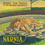 Bobby Joe Ebola and the Children MacNuggits: Trainwreck to Narnia