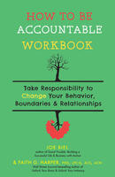 How to Be Accountable Workbook: Take Responsibility to Change Your Behavior, Boundaries, & Relationships