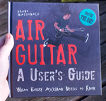 Air Guitar: A User's Guide: What Every Axeman Needs to Know