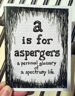 """A"" is for Aspergers: A Personal Glossary of a Spectrumy Life"