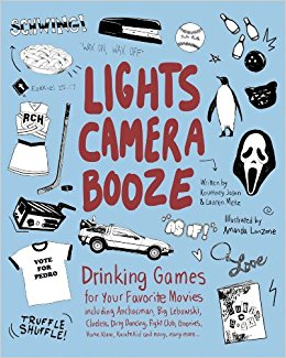 Lights Camera Booze: Drinking Games for Your Favorite Movies including Anchorman, Big Lebowski, Clueless, Dirty Dancing, Fight Club, Goonies, Home Alone, Karate Kid and Many, Many More
