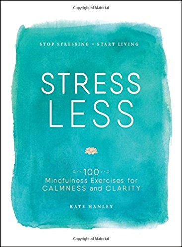 Stress Less: 100 Mindfulness Exercises for Calmness and Clarity