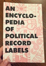 An Encyclopedia of Political Record Labels (Pound the Pavement #16)