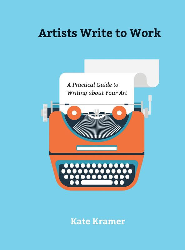 Artists Write to Work: A Practical Guide to Writing about Your Art