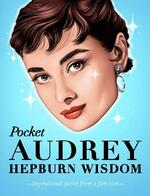 Pocket Audrey Hepburn Wisdom: Inspirational quotes from a Hollywood legend