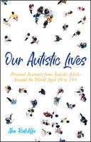 Our Autistic Lives: Personal Accounts from Autistic Adults Around the World
