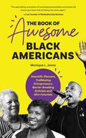 The Book of Awesome Black Americans: Scientific Pioneers, Trailblazing Entrepreneurs, Barrier-Breaking Activists and Afro-Futurists